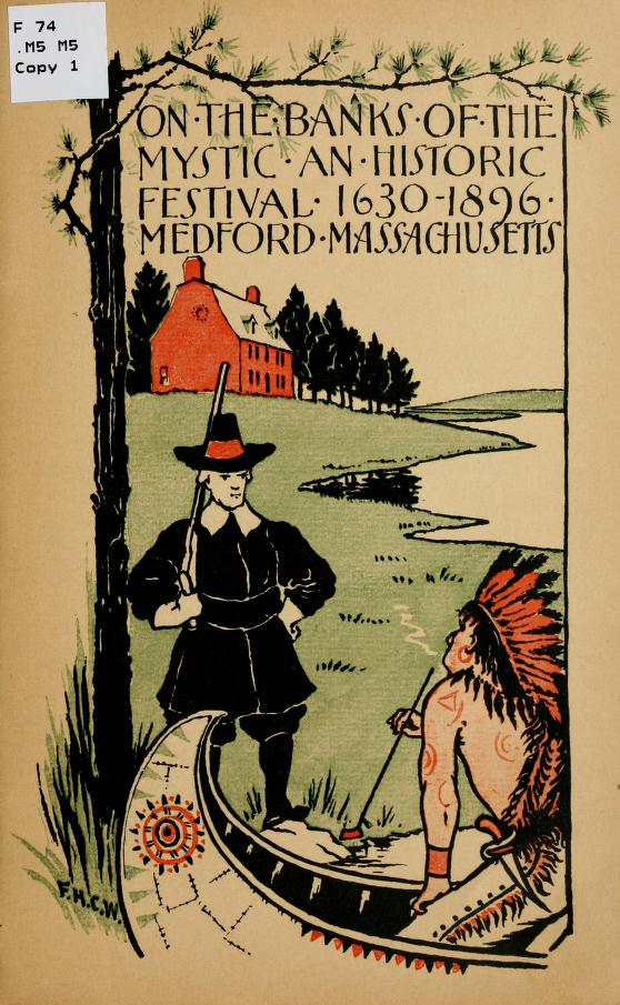 "Mass.) Medford historical society (Medford - ""On the banks of the Mystic;"" an historic festival under the auspices of the Medford historical society and the personal direction of Miss Margaret McLaren Eager .."