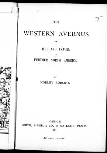 The western Avernus, or, Toil and travel in further North America by Roberts, Morley