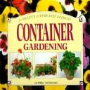 Download A Creative Step-By-Step Guide to Container Gardening