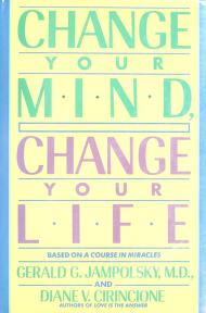 Change your mind, change your life by Gerald G. Jampolsky