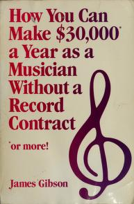Cover of: How you can make $30,000 a year as a musician--without a record contract | Gibson, James R.