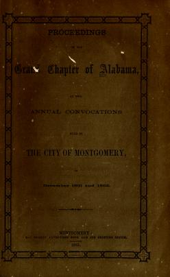 Proceedings of the Grand Chapter of Alabama at the annual convocation by Royal Arch Masons. Grand Chapter (Ala.)