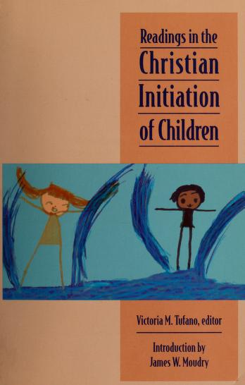 Readings in the Christian initiation of children by Victoria M. Tufano, editor ; introduction by James W. Moudry.