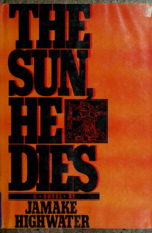 Cover of: The Sun, he dies   Highwater, Jamake.