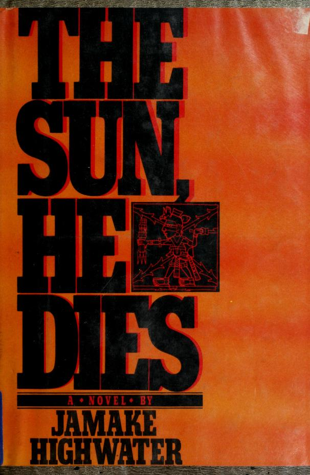 The Sun, he dies by Highwater, Jamake.