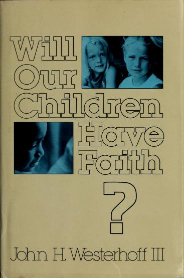 Will our children have faith? by John H. Westerhoff