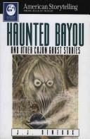 Haunted Bayou, and other Cajun ghost stories by J. J. Reneaux