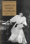 American women playwrights, 1900-1950 by Yvonne Shafer