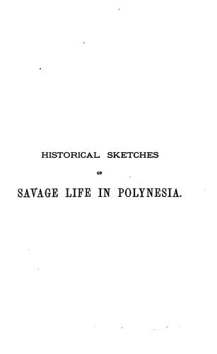 Historical sketches of savage life in Polynesia; with illustrative clan songs by William Wyatt Gill