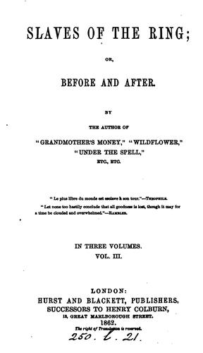 Slaves of the ring; or, Before and after. By the author of 'Grandmother's money' by Frederick William Robinson