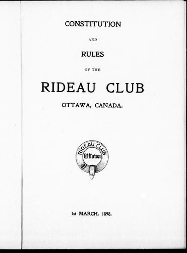 Constitution and rules of the Rideau Club, Ottawa Canada, 1st March 1898 by Rideau Club.