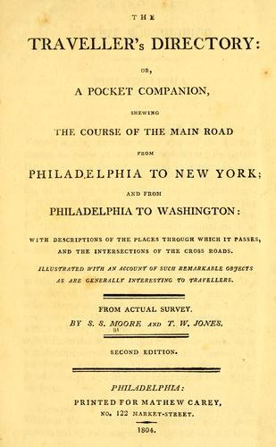 The traveller's directory: or, A pocket companion, shewing the course of the main road from Philadelphia to New York; and from Philadelphia to Washington ... from actual survey by S.S. Moore