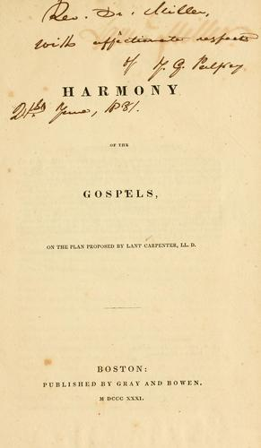 Harmony of the Gospels by on the plan proposed by Lant Carpenter.