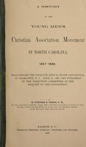 A history of the Young Men's Christian Association movement in North Carolina, 1857-1888 by Stephen Beauregard Weeks