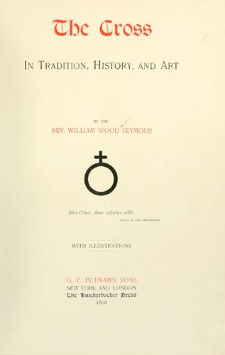 The Cross in Tradition, History and Art by William Wood Seymour