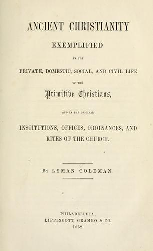 Ancient Christianity exemplified in the private, domestic, social, and civil life of the primitive Christians