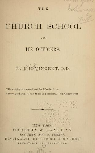 The Church school and its officers by John Heyl Vincent