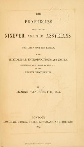 The prophecies relating to Nineveh and the Assyrians by George Vance Smith