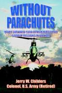 Without parachutes by Jerry W. Childers